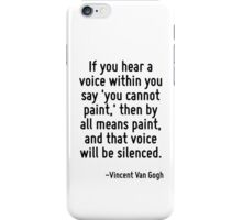 If you hear a voice within you say 'you cannot paint,' then by all means paint, and that voice will be silenced. iPhone Case/Skin
