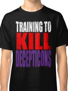 Training to KILL DECEPTICONS Classic T-Shirt