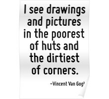 I see drawings and pictures in the poorest of huts and the dirtiest of corners. Poster