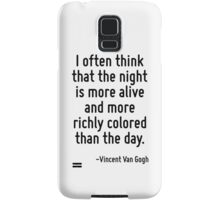 I often think that the night is more alive and more richly colored than the day. Samsung Galaxy Case/Skin