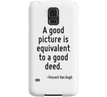 A good picture is equivalent to a good deed. Samsung Galaxy Case/Skin