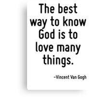 The best way to know God is to love many things. Canvas Print