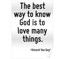 The best way to know God is to love many things. Poster