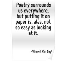 Poetry surrounds us everywhere, but putting it on paper is, alas, not so easy as looking at it. Poster