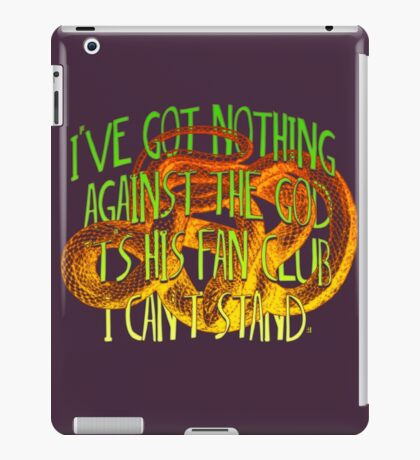 I've got nothing  against the God It's his Fan Club I can't stand. iPad Case/Skin