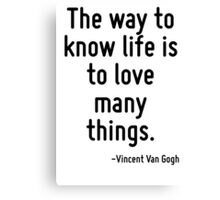 The way to know life is to love many things. Canvas Print
