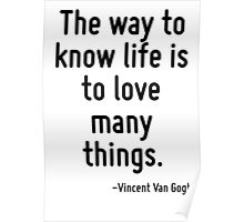 The way to know life is to love many things. Poster