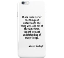 If one is master of one thing and understands one thing well, one has at the same time, insight into and understanding of many things. iPhone Case/Skin