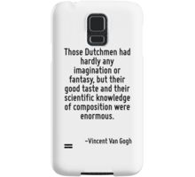 Those Dutchmen had hardly any imagination or fantasy, but their good taste and their scientific knowledge of composition were enormous. Samsung Galaxy Case/Skin