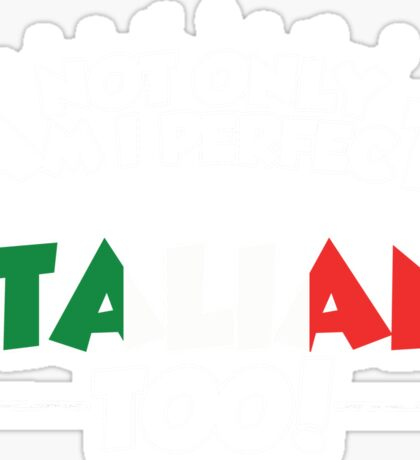 Italy Design Not Only Am I Perfect But I'm Italian Too! Sticker