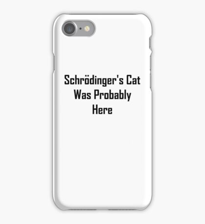 Schrodinger's Cat Was Probably Here iPhone Case/Skin