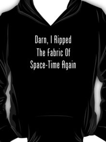 Darn, I Ripped The Fabric Of Space-Time Again T-Shirt