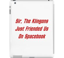 Sir, The Klingons Just Friended Us iPad Case/Skin