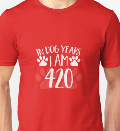 In Dog Years I'm 420 Unisex T-Shirt