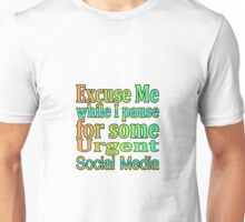 Excuse Me While I Pause For Some Urgent Social Media Unisex T-Shirt