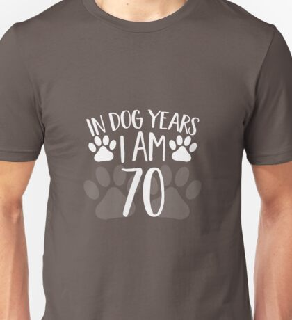 In Dog Years I'm 70 Unisex T-Shirt