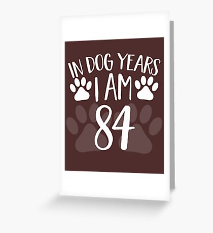 In Dog Years I'm 84 Greeting Card