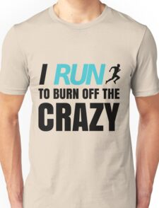 I RUN to burn off the CRAZ Unisex T-Shirt