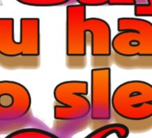 Who Says You Have To Sleep To Dream Sticker