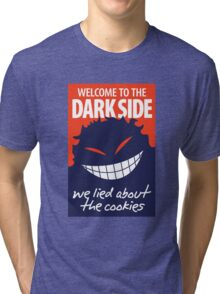 Welcome to the dark side Tri-blend T-Shirt