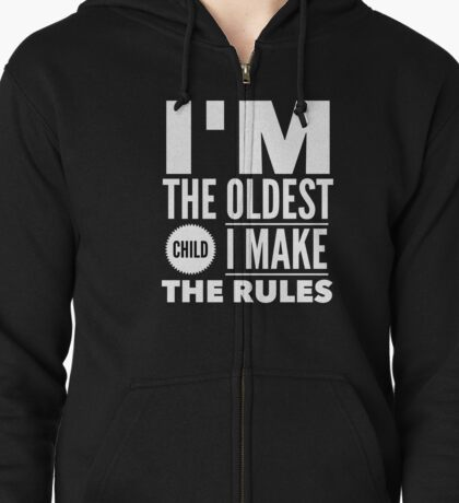 Oldest Child Make The Rules Eldest First Zipped Hoodie