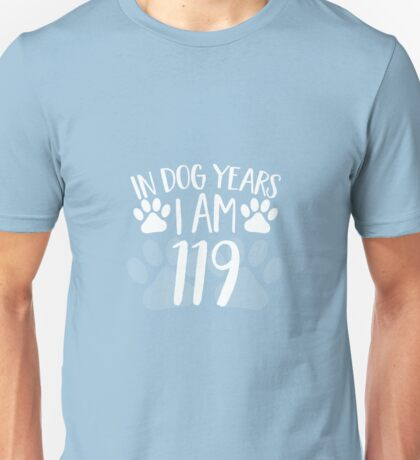 In Dog Years I'm 119 Unisex T-Shirt