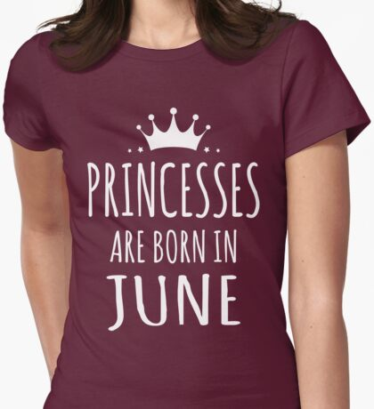PRINCESSES ARE BORN IN JUNE Womens Fitted T-Shirt