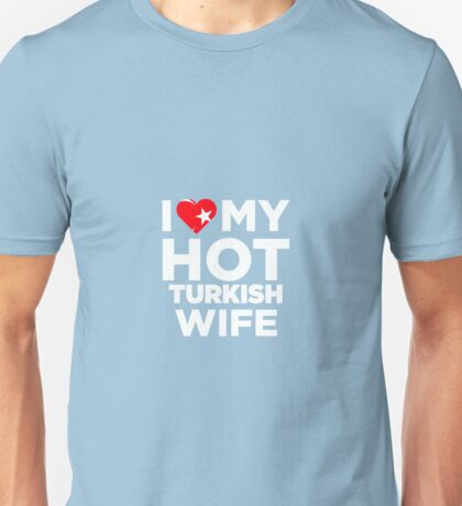 I Love My Hot Turkish Wife Unisex T-Shirt