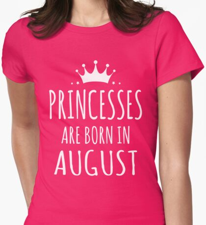 PRINCESSES ARE BORN IN AUGUST Womens Fitted T-Shirt
