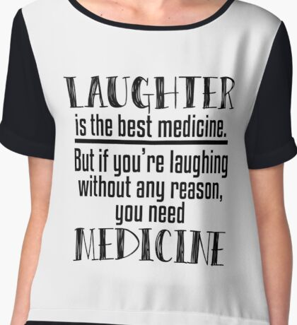 Laughter Best Medicine - Funny, Hilarious, Joke, Quote Gift  Chiffon Top
