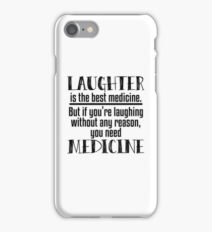 Laughter Best Medicine - Funny, Hilarious, Joke, Quote Gift  iPhone Case/Skin