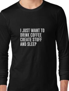 Coffee Create Stuff & Sleep Long Sleeve T-Shirt