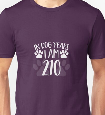 In Dog Years I'm 210 Unisex T-Shirt