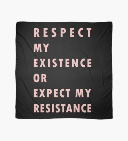 RESPECT  MY EXISTENCE OR EXPECT MY  RESISTANCE Scarf