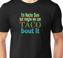 I'm Nacho Sure But Maybe We Can Taco Bout It Unisex T-Shirt