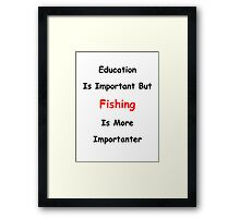 Education Versus Fishing Framed Print