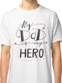 My Dad Is My Hero Classic T-Shirt
