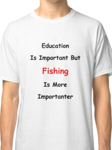 Education Versus Fishing Classic T-Shirt