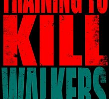 Training to KILL WALKERS by Penelope Barbalios