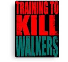 Training to KILL WALKERS Canvas Print