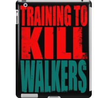 Training to KILL WALKERS iPad Case/Skin