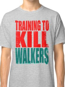 Training to KILL WALKERS Classic T-Shirt