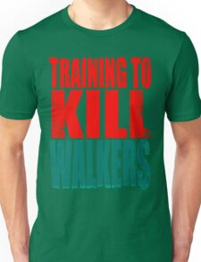 Training to KILL WALKERS Unisex T-Shirt