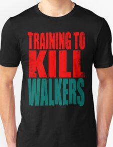 Training to KILL WALKERS T-Shirt