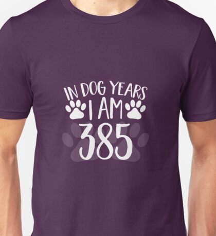 In Dog Years I'm 385 Unisex T-Shirt