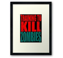 Training to KILL ZOMBIES Framed Print