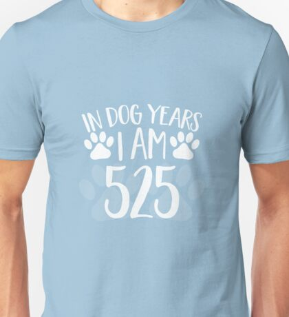 In Dog Years I'm 525 Unisex T-Shirt