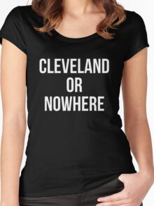 cleveland or nowhere Women's Fitted Scoop T-Shirt