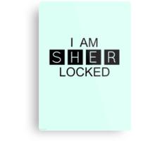 I AM SHER-LOCKED Metal Print