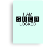 I AM SHER-LOCKED Canvas Print